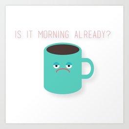 Morning Already? Art Print