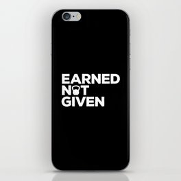 Earned Not Given Gym Quote iPhone Skin