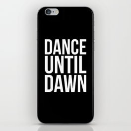 Dance Until Dawn Music Quote iPhone Skin