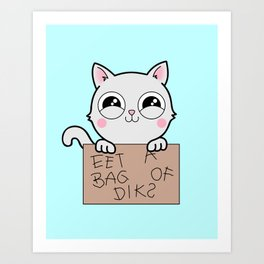 Here's Your Sign - Kitty Cat Says Eat a Bag of Dicks Art Print