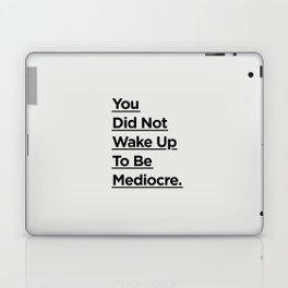 You Did Not Wake Up to Be Mediocre black and white minimalist typography home room wall decor Laptop & iPad Skin