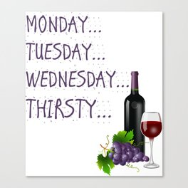 Monday, Tuesday, Wednesday, Thirsty - Wine Canvas Print