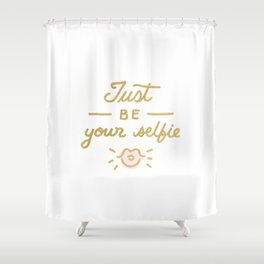 Just be your selfie  Shower Curtain