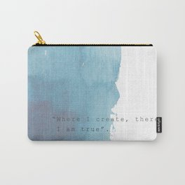 Where I create, there I am true. Quote Rainer Maria Rilke Carry-All Pouch
