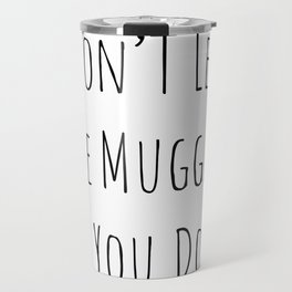 Don't Let the Muggles Get You Down (White) Travel Mug