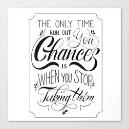 The only time you run out of chances is when you stop taking them Canvas Print