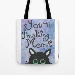 You're Freaking Meowt too! Tote Bag