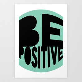 Be Positive Art Print