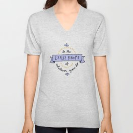 Be the Leslie Knope of Whatever You Do Unisex V-Neck