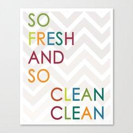 So Fresh and So Clean Clean! Canvas Print