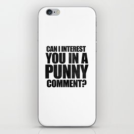Can I Interest You In A Punny Comment? iPhone Skin