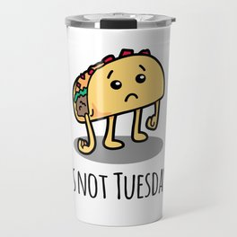 Not Taco Tuesday Travel Mug