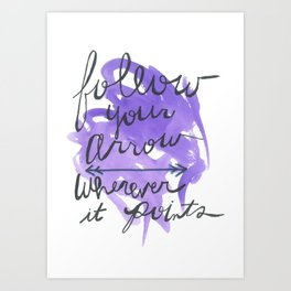 Follow your Arrow  Art Print