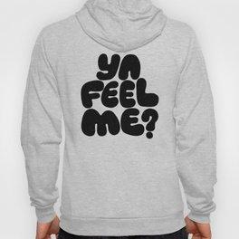 ya feel me? Hoody