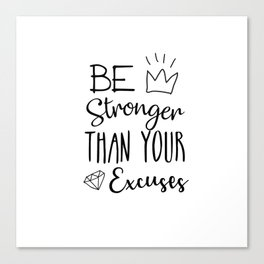 Be Stronger Than Your Excuses Canvas Print