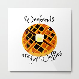 Weekends are for Waffles Metal Print