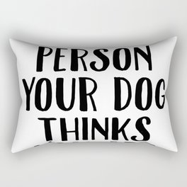 Be The Person Your Dog Thinks You Are Rectangular Pillow