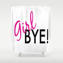 girl bye! Shower Curtain