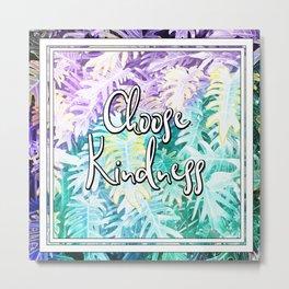 Choose Kindness - A tropical themed print Metal Print
