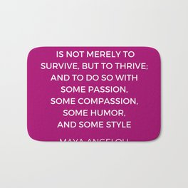 Maya Angelou Inspiration Quotes - My mission in life is not merely to survive but to thrive Bath Mat