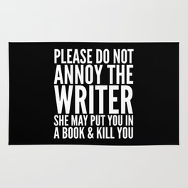 Please do not annoy the writer. She may put you in a book and kill you. (Black & White) Rug