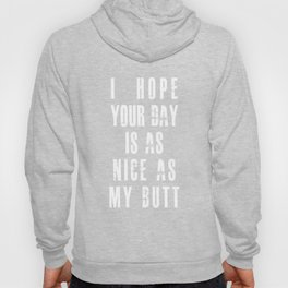 I Hope Your Day Is As Nice As My Butt Women's Workout Shirt Hoody