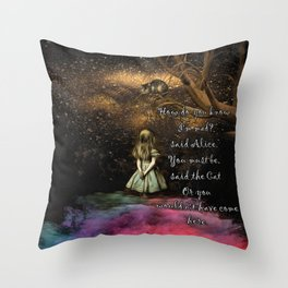 Magical Wonderland - How Do You Know I'm Mad Quote Throw Pillow