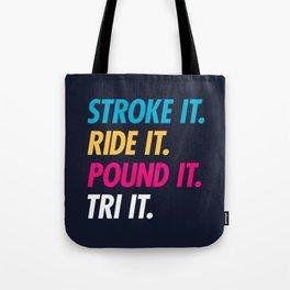 Stroke It Ride It Pound It Tri It Tote Bag
