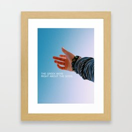 The Greek were right about the Gods.  Framed Art Print