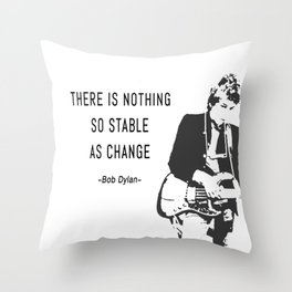 There is nothing so stable as change- Bob Dylan Throw Pillow