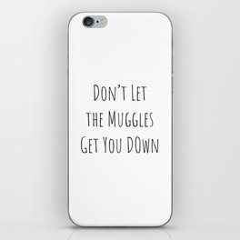 Don't Let the Muggles Get You Down (White) iPhone Skin