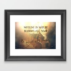 Nothing in Nature Blooms all Year - Be Patient with Yourself Framed Art Print