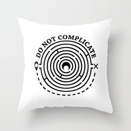 do not complicate Throw Pillow