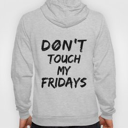 Don't Touch My Fridays Hoody