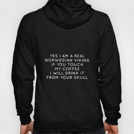 yes I am a real norwegian viking if you touch my coffee i will drink it from your skull viking t-shi Hoody