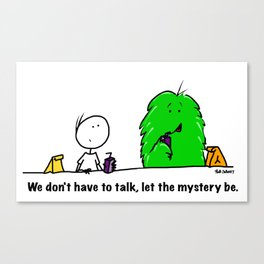 We don't have to talk, let the mystery be. Canvas Print