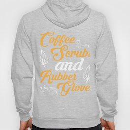 Nurse Doctor Coffee Scrubs & Rubber Gloves Student Resident Gift Hoody