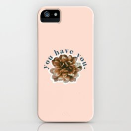 you have you. iPhone Case