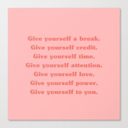 Give yourself... Canvas Print