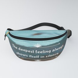 The deepest feeling always shows itself in silence. Fanny Pack