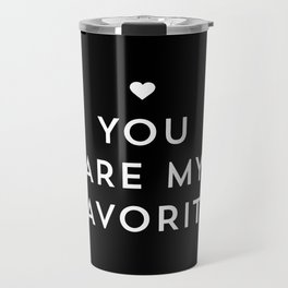 You are my favorite - black and white Travel Mug