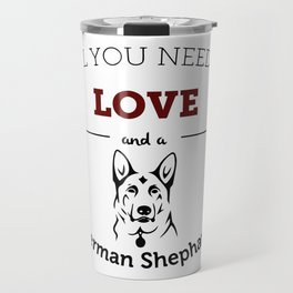 All You Need Is Love and a German Shephard Travel Mug