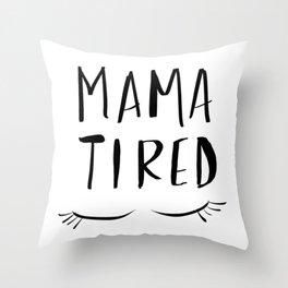 Mama Tired Throw Pillow