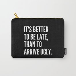 IT'S BETTER TO BE LATE THAN TO ARRIVE UGLY (Black & White) Carry-All Pouch