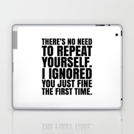There's No Need To Repeat Yourself. I Ignored You Just Fine the First Time. Laptop & iPad Skin