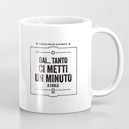 "Mug - ""fai te mi fido"" + ""ci metti un minuto"" - italiano Coffee Mug"