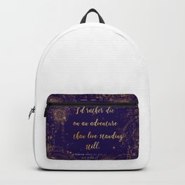 """""""I'd rather die on an adventure than live standing still"""" Quote Design Backpack"""