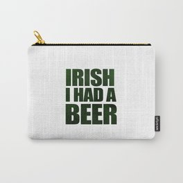 Irish I Had A Beer Carry-All Pouch