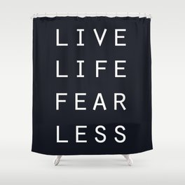 Live Life Fearless Shower Curtain
