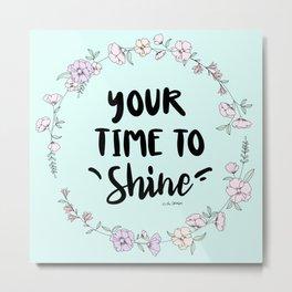 Your Time To Shine Metal Print